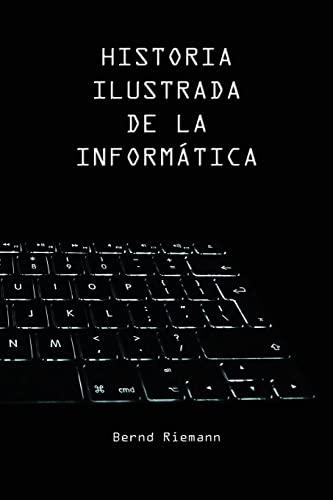 9781522982333: Historia Ilustrada de la Informática