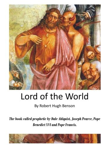 Lord of the World: The Reign of the Anti-Christ: Benson, Robert Hugh