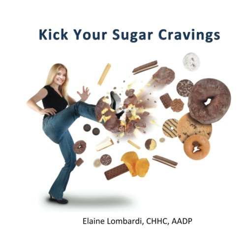 9781522983088: Kick Your Sugar Cravings: 12 Easy Ways to Get Sugar Cravings Under Control By Balancing Your Blood Sugar