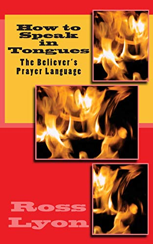 9781522983897: How to Speak in Tongues: The Believer's Prayer Language