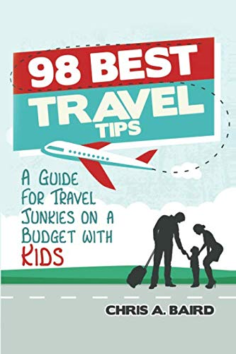 9781522984313: 98 Best Travel Tips: A Guide For Travel Junkies on a Budget with Kids