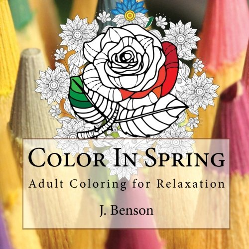 Color in Spring : Adult Coloring for: J. Benson