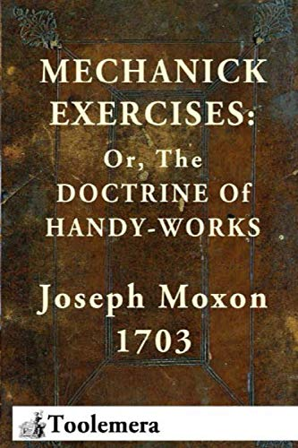9781522984757: Mechanick Exercises: Or, The Doctrine Of Handy-Works