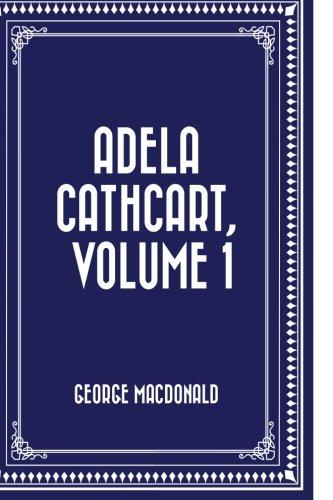 9781522986362: Adela Cathcart, Volume 1