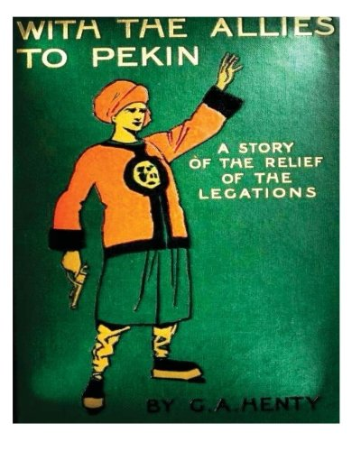 With the Allies to Pekin; A Tale: Henty, G. a.