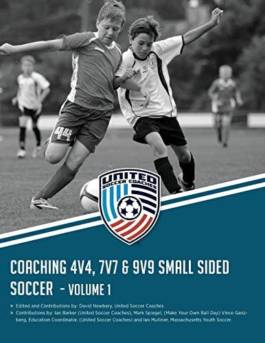 9781522987031: Coaching 4v4, 7v7 & 9v9 Small Sided Soccer - Volume 1 (Top Ten)