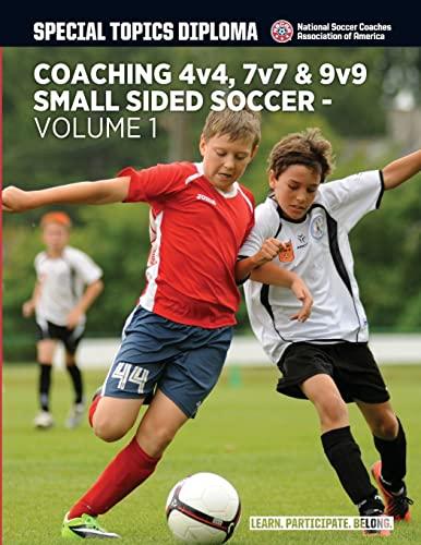 9781522987376: Coaching 4v4, 7v7 & 9v9 Small Sided Soccer - Volume 1 (Top Ten)