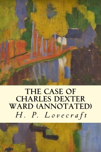 9781522987444: The Case of Charles Dexter Ward (annotated)