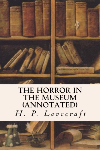 9781522987963: The Horror in the Museum (annotated)