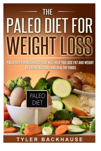 9781522988595: The Paleo Diet for Weight Loss: Paleo Diet for beginners that will help you lose fat and weight by eating natural and healthy foods