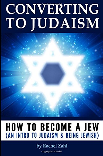9781522990109: Converting to Judaism: How to Become a Jew (an Introduction to Judaism and Being Jewish)