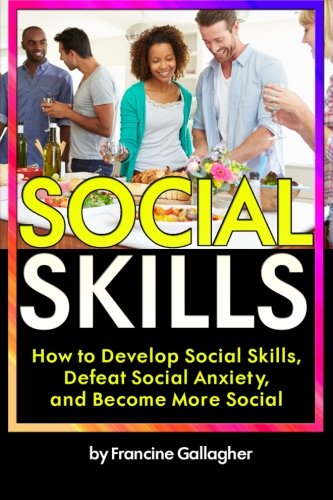 9781522990437: Social Skills: How to Develop Social Skills, Defeat Social Anxiety, and Become More Social