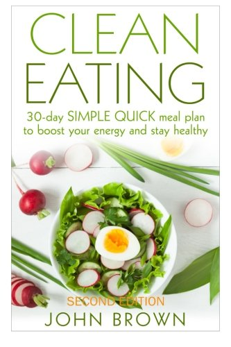 9781522991427: Clean Eating: 30-Day SIMPLE QUICK Meal Plan to Boost Your Energy and Stay Healthy (Clean Eating Diet Recipes Cookbook, Lunch, Snacks, Busy Families, Beginners, Made Simple Book)