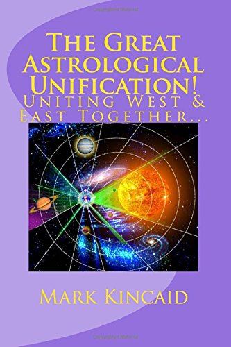 9781522991540: The Great Astrological Unification!: Uniting West & East Together... (Astrology is Complete) (Volume 1)
