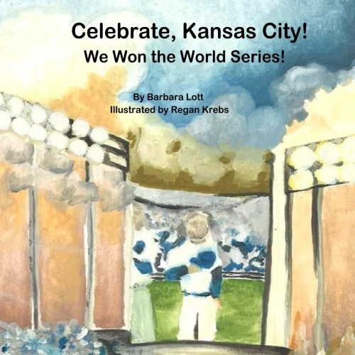 Celebrate Kansas City: We Won the World Series: Barbara J Lott