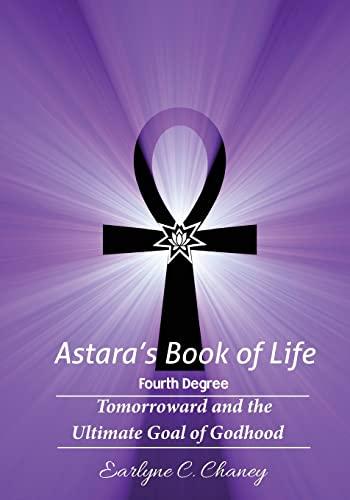 9781522995166: Astara's Book of Life - 4th Degree: Tomorroward and the Ultimate Goal of Godhood (Volume 4)