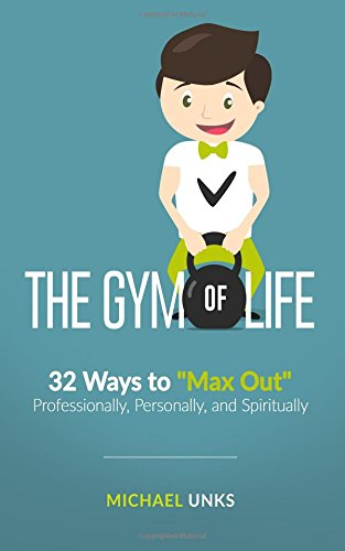 9781522996330: The Gym of Life: 32 Ways to
