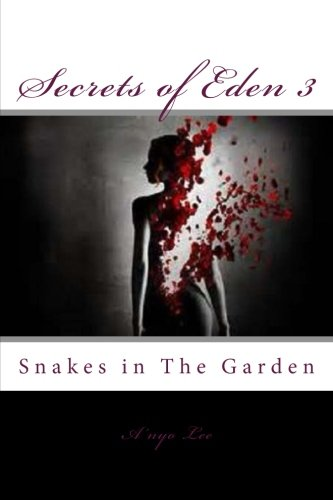 Secrets of Eden 3: Snakes in the: Lee, A'Nyo