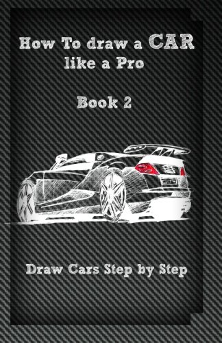 9781522999652: How To draw a Car like a Pro Book 2: Draw Cars Step by Step
