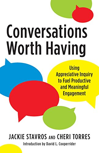 9781523094011: Conversations worth having: Using Appreciative Inquiry to Fuel Productive and Meaningful Engagement