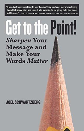 Get to the Point!: Sharpen Your Message: Schwartzberg, Joel
