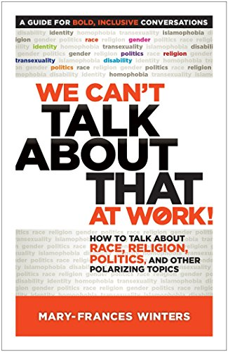 9781523094264: We Cant Talk about That at Work! A Guide for Bold, Inclusive Conversations: How to Talk about Race, Religion, Politics, and Other Polarizing Topics