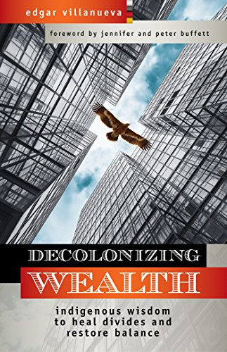 9781523097890: Decolonizing Wealth: Indigenous Wisdom to Heal Divides and Restore Balance