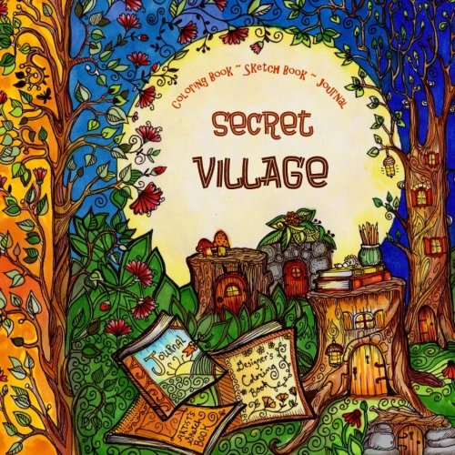 "9781523200924: Coloring Book, Sketch Book & Journal - Secret Village: A Delightful ""Everything Book"" For Creative Dreamers - 240 Pages"