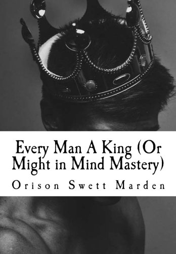 9781523202706: Every Man A King (Or Might in Mind Mastery)