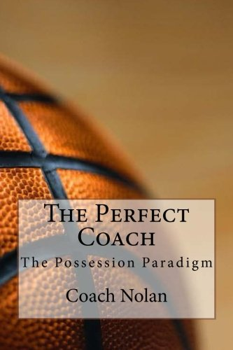 9781523204625: The Perfect Coach: Coaching Perfect Basketball