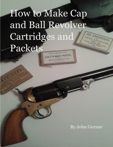9781523205646: How to Make Cap and Ball Revolver Cartridges and Packets.