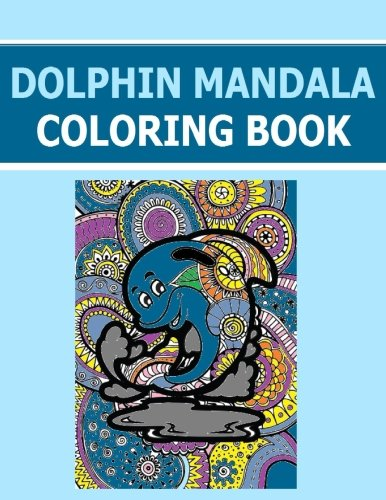 9781523205868: Dolphin Mandala Coloring Book: No Bleed Thru One Sided Pages! Fun for all Ages - Both Adults and Kids can Relax while coloring a combination of ... with dry or wet color markers or color pens.