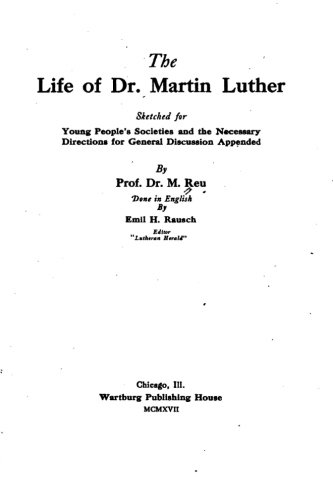 The Life of Dr. Martin Luther: Reu, Dr M.