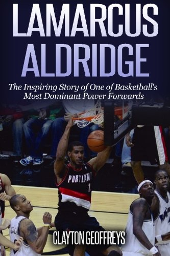 9781523209583: LaMarcus Aldridge: The Inspiring Story of One of Basketball's Most Dominant Power Forwards (Basketball Biography Books)
