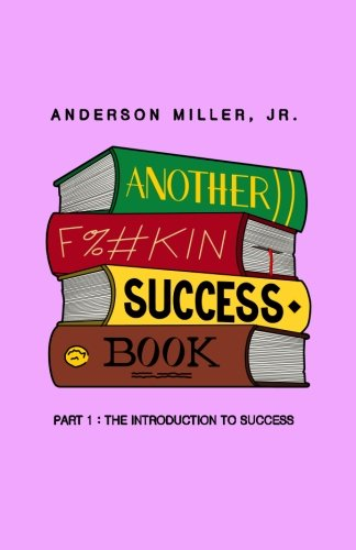 9781523210350: Another F#%kin Success Book: Part 1: The Introduction to Success