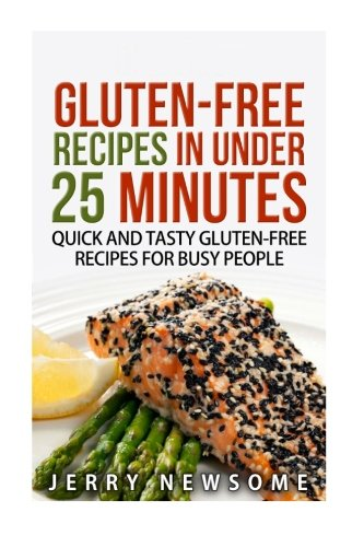 9781523210800: Gluten-Free Recipes in Under 25 Minutes: Quick and Tasty Gluten-free Recipes for Busy People (Gluten Free Cookbook, Gluten Free Diet Plan, Gluten Free On A Shoestring Budget)