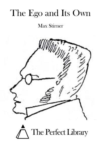 The Ego and Its Own (Perfect Library): Max Stirner