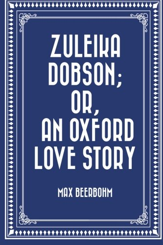 9781523211777: Zuleika Dobson; Or, An Oxford Love Story