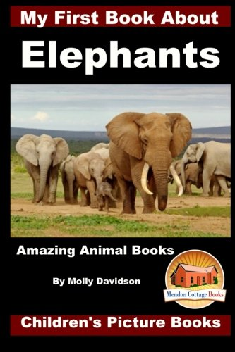 9781523212880: My First Book about Elephants - Amazing Animal Books - Children's Picture Books