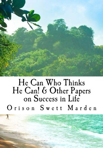 9781523212958: He Can Who Thinks He Can! & Other Papers on Success in Life