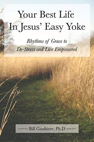 9781523215799: Your Best Life In Jesus' Easy Yoke: Rhythms of Grace to De-Stress and Live Empowered