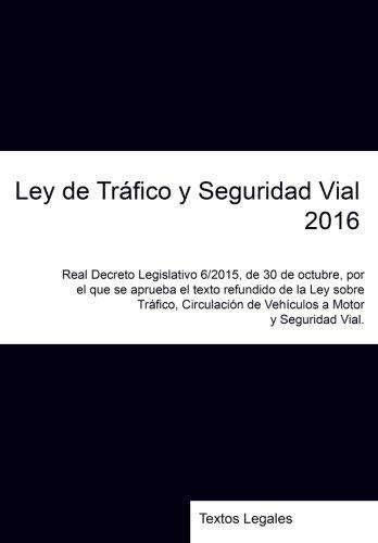 9781523217519: Ley de Tráfico y Seguridad Vial 2016: Real Decreto Legislativo 6/2015, de 30 de octubre, por el que se aprueba el texto refundido de la Ley sobre ... de Vehículos a Motor y Seguridad Vial.