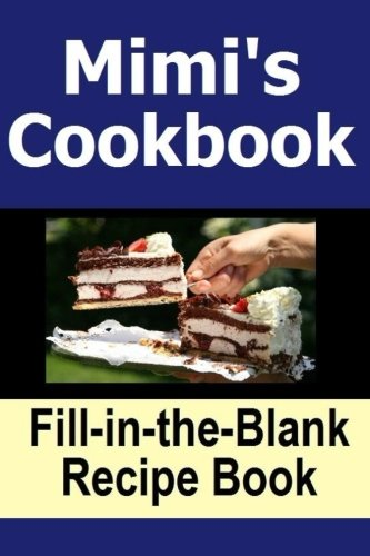 9781523218578: Mimi's Cookbook: Fill in the blank recipe cookbook for 50 of Mimi's favorite recipes. Its a cookbook you can write in. Make a copy for yourself or ... and make Mimi's Cookbook part of your legacy.