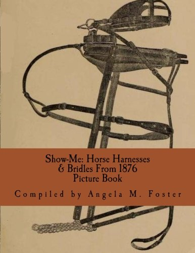 Show-Me: Horse Harnesses and Bridles from 1876: Foster, Angela M.