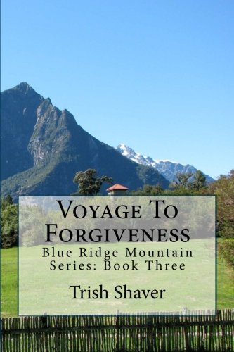 9781523221325: Voyage To Forgiveness (Blue Ridge Mountain Series) (Volume 3)