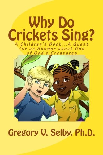 9781523221622: Why Do Crickets Sing?: A Children's Book...A Quest for an Answer about One of God's Creatures