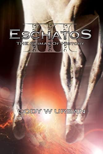 9781523226924: Eschatos: Book Three: The Climax of History (Eschatos Trilogy) (Volume 3)