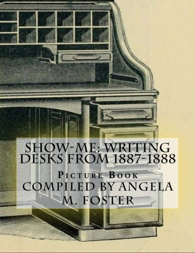 Show-Me: Writing Desks from 1887-1888 (Picture Book): Angela M Foster