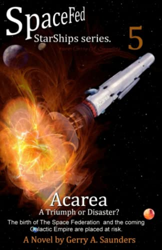 9781523237050: Acarea. A Triumph or Disaster? (SpaceFed StarShips Series, Book 5, 2nd Edition): A Novel by Gerry A. Saunders (Volume 5)