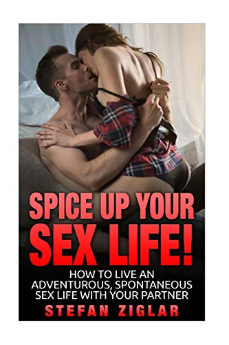 9781523237616: Spice Up Your Sex Life! How to be maintain an awesome sex life with your partner